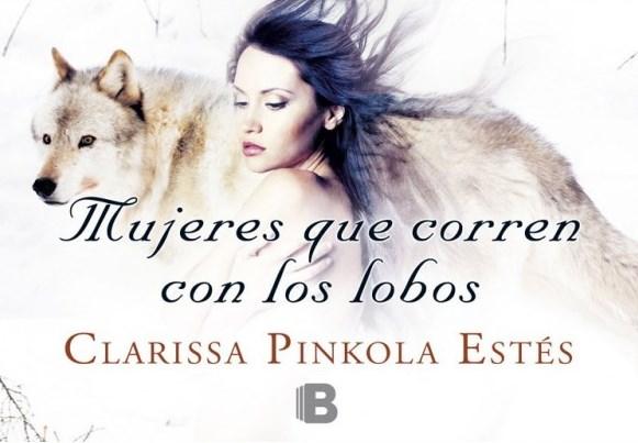 Mujeres que corren con lobos / Clarissa Pinkola
